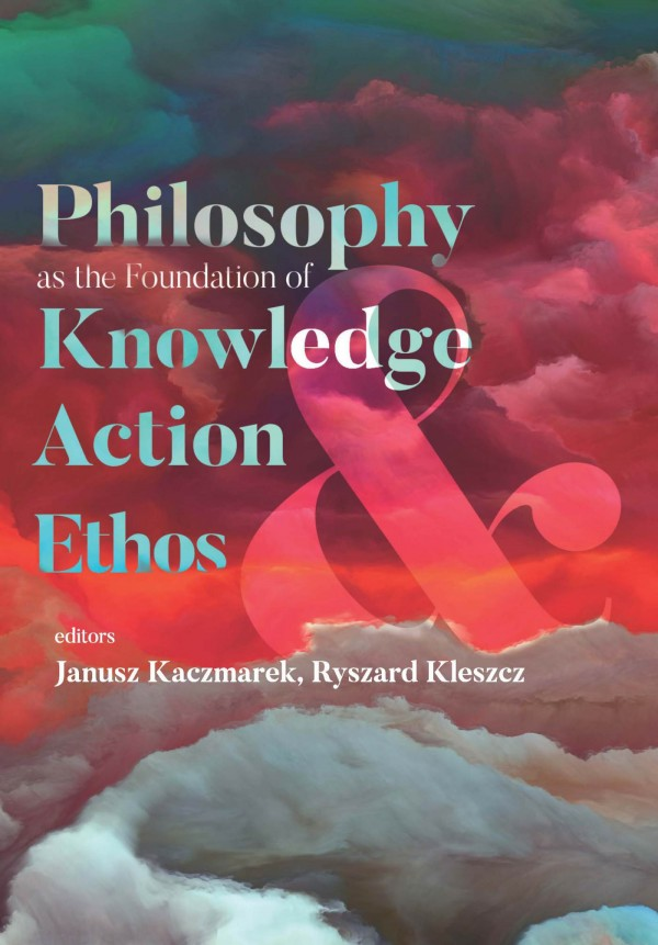 Philosophy as the Foundation of Knowledge, Action and Ethos 2017 Kleszcz